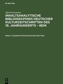 Alfred Estermann: Inhaltsanalytische Bibliographien deutscher Kulturzeitschriften… / Telegraph für Deutschland (1837–1848) von Estermann,  Alfred