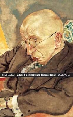 Alfred Flechtheim – George Grosz von Jentsch,  Ralph