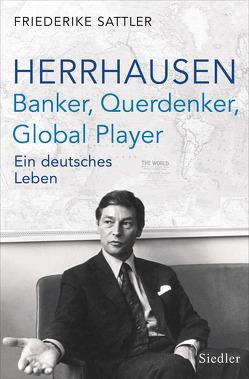 Herrhausen: Banker, Querdenker, Global Player von Sattler,  Friederike