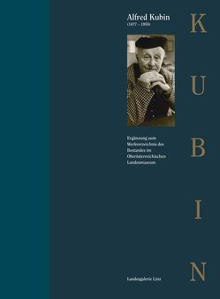 Alfred Kubin (1877–1959) – Ergänzung zum Werkverzeichnis des Bestandes im Oberösterreichischen Landesmuseum von Sobotka,  Sabine, Spindler,  Gabriele