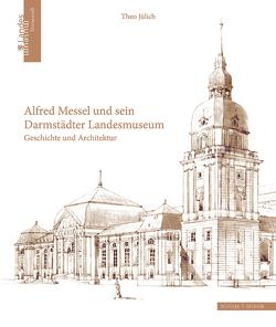 Alfred Messel und sein Darmstädter Landesmuseum von Hessisches Landesmuseum Darmstadt,  Hessisches Landesmuseum Darmstadt, Jülich,  Theo