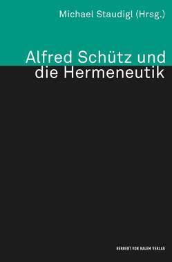 Alfred Schütz und die Hermeneutik von Staudigl,  Michael