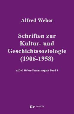 Alfred Weber Gesamtausgabe / Schriften zur Kultur und Geschichtssoziologie (1909-1958) von Bräu,  Richard, Demm,  Eberhard, Nutzinger,  Hans G, Weber,  Alfred, Witzenmann,  Walter