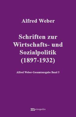 Alfred Weber Gesamtausgabe / Schriften zur Wirtschafts- und Sozialpolitik (1897-1932) von Bräu,  Richard, Demm,  Eberhard, Nutzinger,  Hans G, Weber,  Alfred, Witzenmann,  Walter
