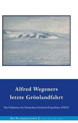 Alfred Wegeners letzte Grönlandfahrt von Georgi,  Johannes, Herdemerten,  Kurt, Löwe,  Fritz, Sorge,  Ernst, Wegener,  Alfred