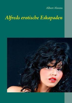 Alfreds erotische Eskapaden von Ahrens,  Albert