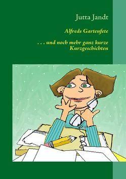 Alfreds Gartenfete von Jandt,  Jutta