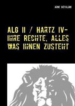 ALG II / Hartz IV – Ihre Rechte, alles was Ihnen zusteht von Böthling,  Arne