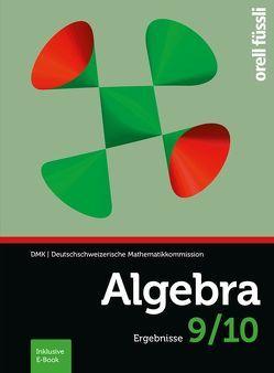 Algebra 9/10 – Ergebnisse von DMK Deutschschweiz, Gehrer,  Cornelia, Kopp,  Margit, Stahel,  Andreas, Stocker,  Hansjürg, Weibel,  Reto