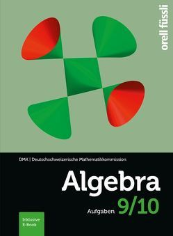 Algebra 9/10 – inkl. E-Book von DMK Deutschschweiz, Gehrer,  Cornelia, Kopp,  Margit, Stahel,  Andreas, Stocker,  Hansjürg, Weibel,  Reto