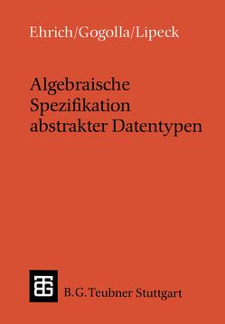 Algebraische Spezifikation abstrakter Datentypen von Ehrich,  Hans-Dieter, Gogolla,  Martin, Lipeck,  Udo Walter