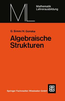 Algebraische Strukturen von Gonska,  Heinz H., Simm,  Günter