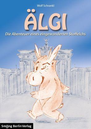 ÄLGI – Die Abenteuer eines eingewanderten Stoffelchs von Metz,  Manuela, Schrankl,  Wolf, Walter,  Lasse