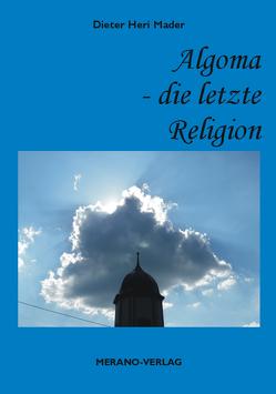 Algoma – Die letzte Religion von Mader,  Dieter Heri