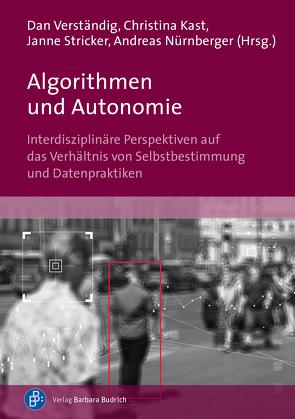 Algorithmen und Autonomie von Kast,  Christina, Nürnberger,  Andreas, Stricker,  Janne, Verständig,  Dan