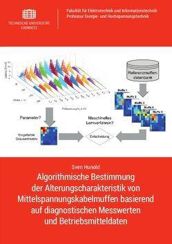 Algorithmische Bestimmung der Alterungscharakteristik von Mittelspannungskabelmuffen basierend auf diagnostischen Messwerten und Betriebsmitteldaten von Hunold,  Sven