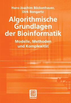Algorithmische Grundlagen der Bioinformatik von Böckenhauer,  Hans-Joachim, Bongartz,  Dirk