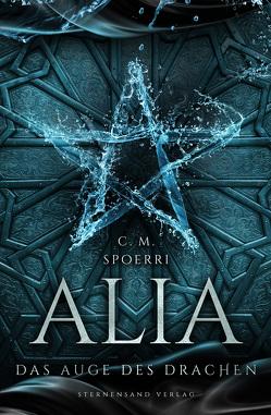 Alia (Band 4): Das Auge des Drachen von Spoerri,  C.M.