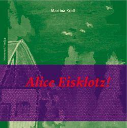 Alice Eisklotz! von Heins,  Rüdiger, Kroll,  Martina