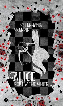 Alice – Follow the White von Kempin,  Stephanie