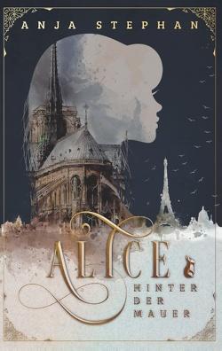 Alice hinter der Mauer von Stephan,  Anja