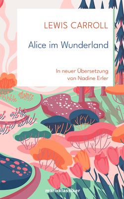 Alice im Wunderland von Carroll,  Lewis, Erler,  Nadine