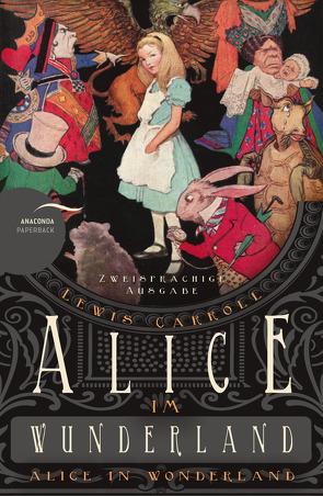Alice im Wunderland / Alice in Wonderland (Zweisprachige Ausgabe) von Beck,  Angelika, Carroll,  Lewis
