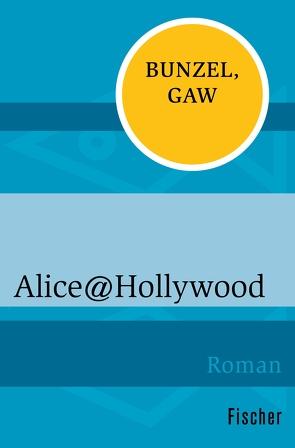 Alice@Hollywood von Bunzel,  Ralf, Gaw,  Andreas