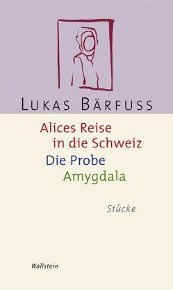 Alices Reise in die Schweiz /Die Probe /Amygdala von Bärfuss,  Lukas