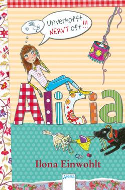 Alicia (1). Unverhofft nervt oft von Badstuber,  Martina, Einwohlt,  Ilona