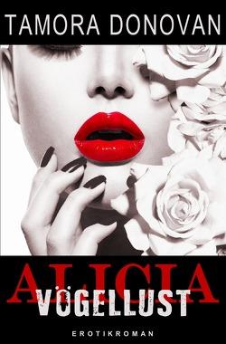 Alicia – Vögellust von Donovan,  Tamora, Riedel,  Thomas, Smith,  Susann