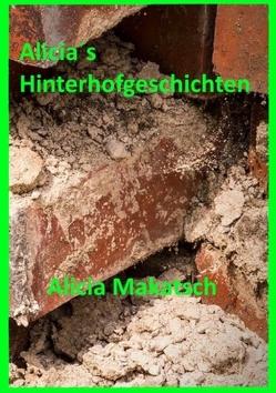 Alicia´s Hinterhofgeschichten von Makatsch,  Alicia