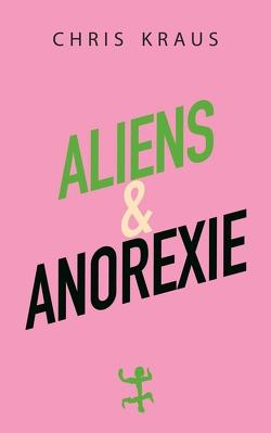 Aliens & Anorexie von Kraus,  Chris, Vennemann,  Kevin