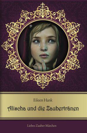 Alischa und die Zaubertränen von Hank,  Eileen