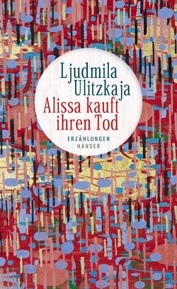 Alissa kauft ihren Tod von Braungardt,  Ganna-Maria, Ulitzkaja,  Ljudmila