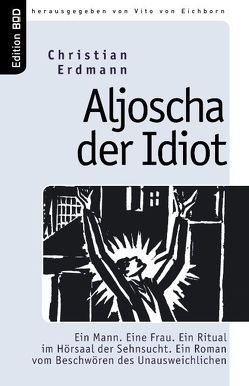 Aljoscha der Idiot von Eichborn,  Vito von, Erdmann,  Christian