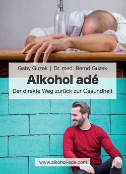Alkohol adé von Dr. med. Guzek,  Bernd, Guzek,  Gaby