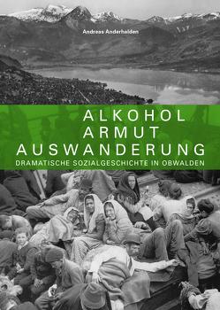 Alkohol – Armut – Auswanderung von Anderhalden,  Andreas