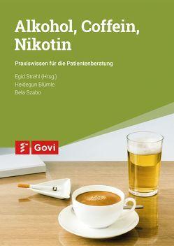 Alkohol, Coffein, Nikotin von Blümle,  Heidegun, Strehl,  Egid, Szabó,  Bela