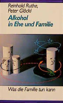Alkohol in Ehe und Familie von Glöckl,  Peter, Krebs,  Peter, Lask,  Karl, Ruthe,  Reinhold