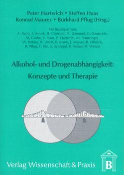 Alkohol- und Drogenabhängigkeit: Konzepte und Therapie von Batra,  A., Haas,  Steffen, Hartwich,  Peter, Maurer,  Konrad, Pflug,  Burkhard