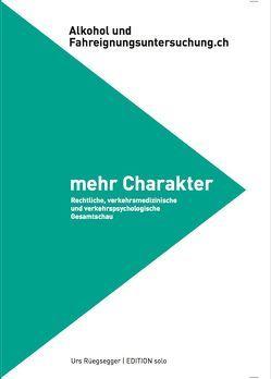 Alkohol und Fahreignungsuntersuchung.ch – mehr Charakter von Hubschmied,  Renata, Rüegsegger,  Urs