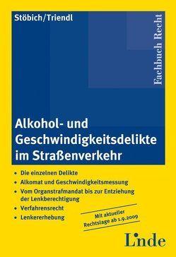 Alkohol- und Geschwindigkeitsdelikte im Straßenverkehr von Stöbich,  Alfred, Triendl,  Franz J.