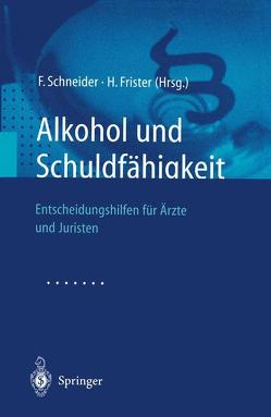 Alkohol und Schuldfähigkeit von Frister,  H., Schneider,  F