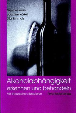 Alkoholabhängigkeit erkennen und behandeln von Körkel,  Joachim, Kruse,  Gunther, Schmalz,  Ulla
