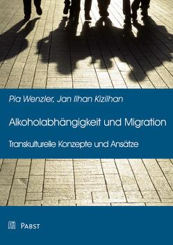 Alkoholabhängigkeit und Migration von Kizilhan,  Jan Ilhan, Wenzler,  Pia