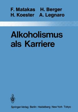 Alkoholismus als Karriere von Akkermann,  G., Berger,  H., Forst,  H., Koester,  H., Legnaro,  Aldo, Matakas,  Frank, Zill,  G.