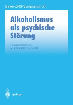 Alkoholismus als psychische Störung von Möller,  H.J., Soyka,  M.