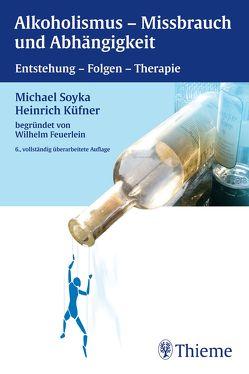 Alkoholismus – Mißbrauch und Abhängigkeit von Feuerlein,  Wilhelm, Küfner,  Heinrich, Soyka,  Michael