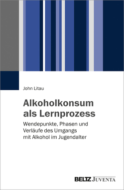 Alkoholkonsum als Lernprozess von Litau,  John